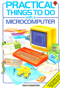 Practical Things to Do with a Microcomputer book published by Usborne - they had some of the best books for Micros in the 1980s